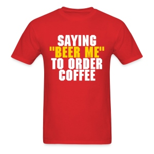 Saying Beer Me To Order Coffee - Men's T-Shirt