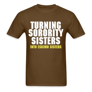 Sorority Sisters Into Eskimo Sisters - Men's T-Shirt