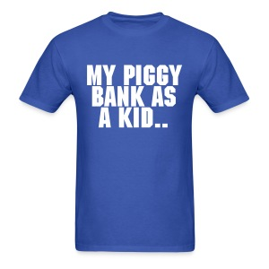 My Piggy Bank As A Kid.. - Men's T-Shirt