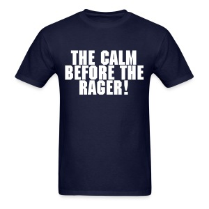 The Calm Before The Rager! - Men's T-Shirt