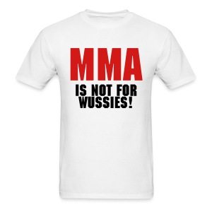 MMA Is Not For Wussies! - Men's T-Shirt