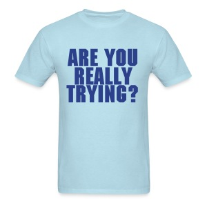 Are You Really Trying? - Men's T-Shirt