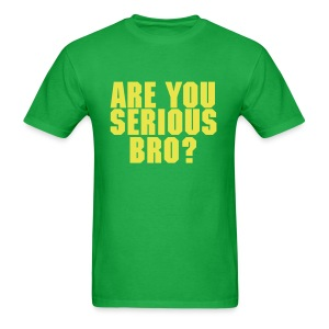 Are You Serious Bro? - Men's T-Shirt
