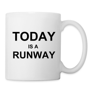 Today is a Runway Mug - Porcelain White  - Coffee/Tea Mug