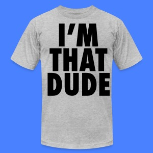 I'm That Dude T-Shirts - stayflyclothing.com - Men's T-Shirt by American Apparel