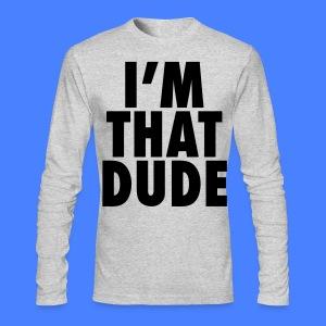 I'm That Dude Long Sleeve Shirts - stayflyclothing.com - Men's Long Sleeve T-Shirt by Next Level