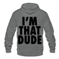 I'm That Dude Zip Hoodies/Jackets - stayflyclothing.com