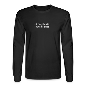 It only hurts when I exist men's long-sleeve t-shirt - Men's Long Sleeve T-Shirt