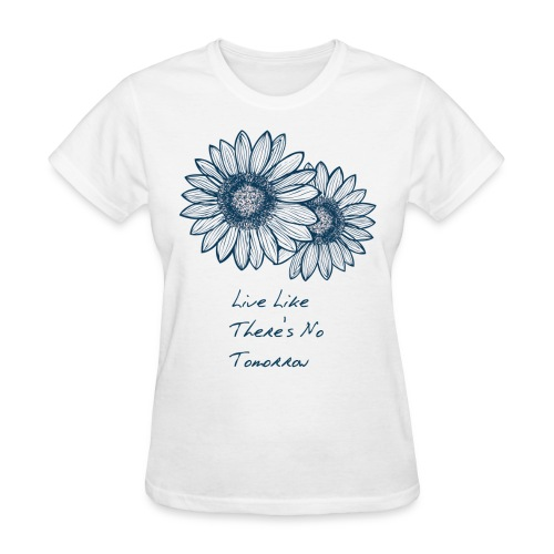 Live Like There's... T-Shirt - Women's T-Shirt