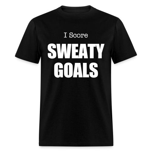 I score SWEATY GOALS (Black) - Men's T-Shirt