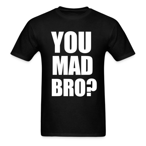 You Mad Bro? Print Back and Front - Men's T-Shirt