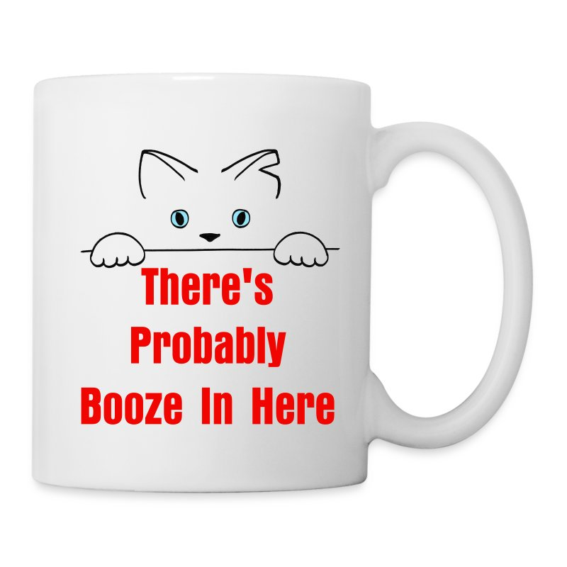 There's Probably Booze In Here Mug - Coffee/Tea Mug