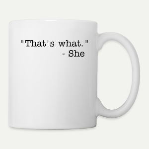 That's What She Said - Coffee/Tea Mug