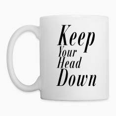 Keep your head down Bottles & Mugs