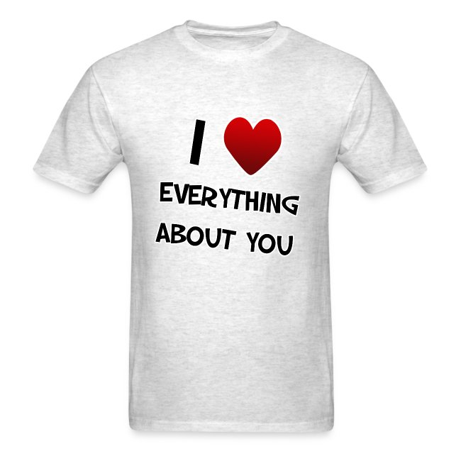 I (heart) Everything about you. TM  Mens Shirt