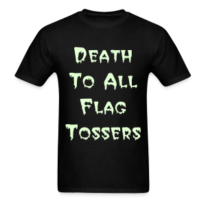 Death To All Flag Tossers *Glow In The Dark* - Men's T-Shirt