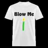 T-Shirts ~ Men's T-Shirt ~ Blow Me - Men