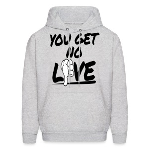 You Get No Love - Men's Hoodie