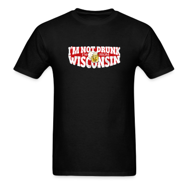 I'M NOT DRUNK I'M FROM WISCONSIN T-Shirts
