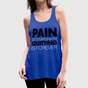 pain is temporary - Women's Flowy Tank Top by Bella