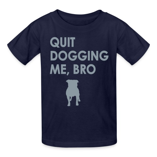 Quit Dogging Me - Kids' T-Shirt