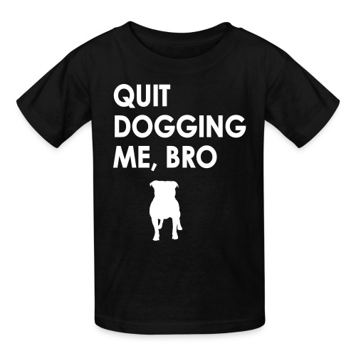 Quit Dogging Me - Kids' T-Shirt