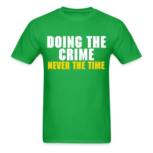 Doing The Crime, Never The Time - Men's T-Shirt