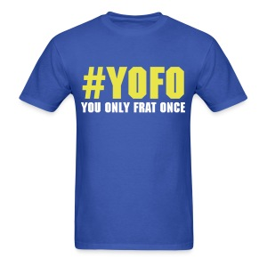 #YOFO You Only Frat Once - Men's T-Shirt