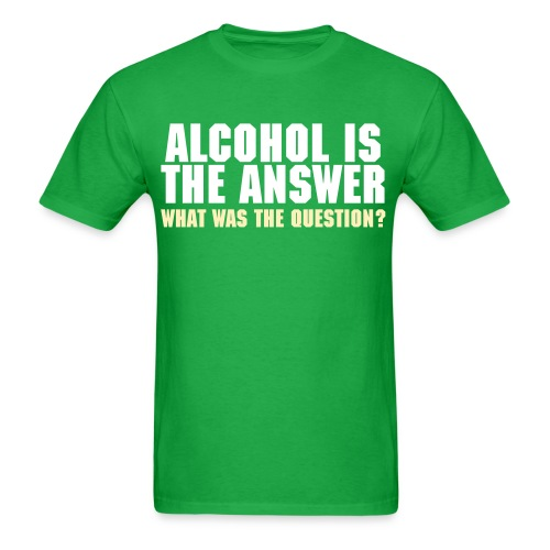 Alcohol Is The Answer - Men's T-Shirt