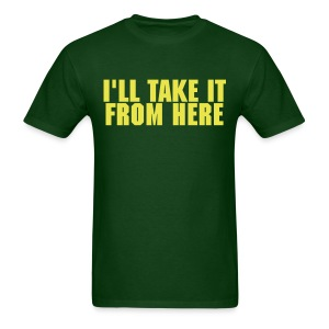 I'll Take It From Here - Men's T-Shirt
