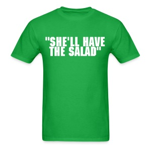 She'll Have The Salad - Men's T-Shirt