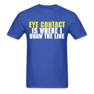Eye Contact Is Where I Draw The Line - Men's T-Shirt