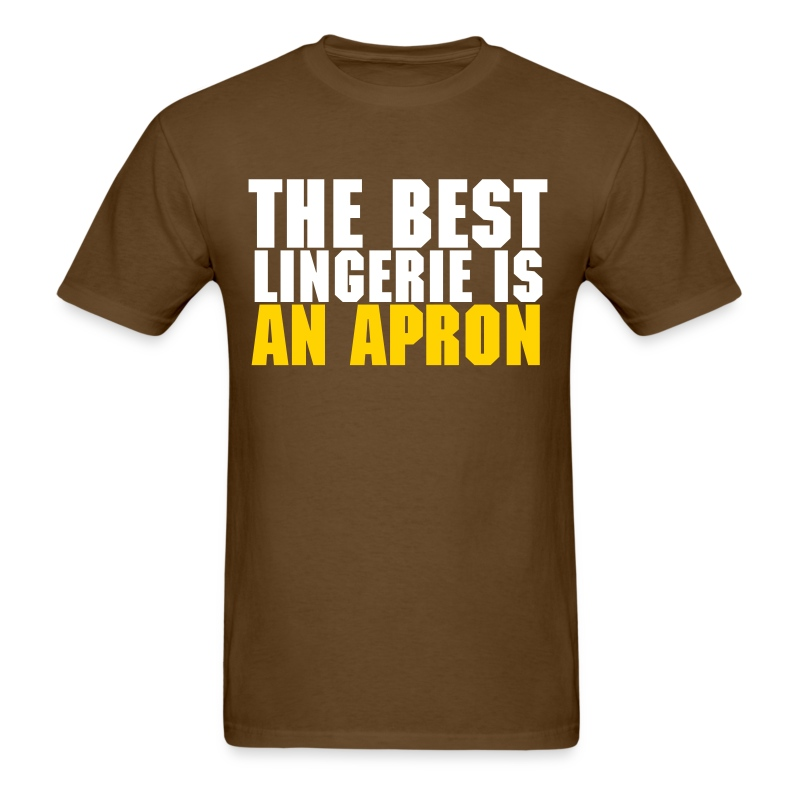 The Best Lingerie Is An Apron - Men's T-Shirt
