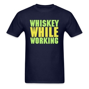 Whiskey While Working - Men's T-Shirt