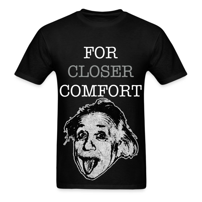 For Closer Comfort  - Men's T-Shirt