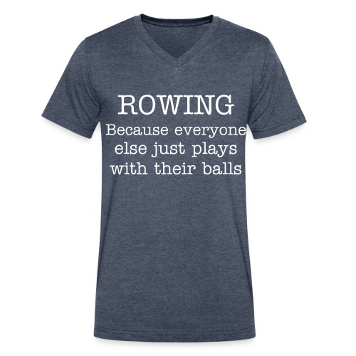 Rowing Saying T-Shirt - Men's V-Neck T-Shirt by Canvas