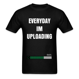 EVERYDAY IM UPLOADING - Men's T-Shirt