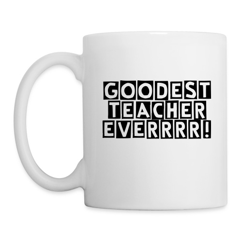 Goodest Teacher Ever Mug! - Coffee/Tea Mug