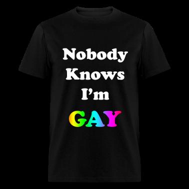 Knows im gay Nobody