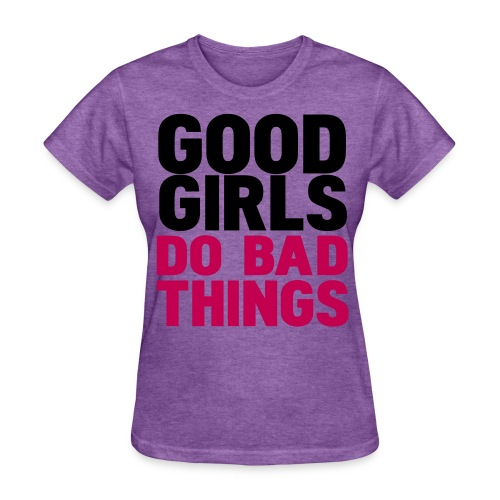 Good Girls Do Bad Things - Women's T-Shirt