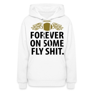 Forever on some Fly Shit - Women's Hoodie