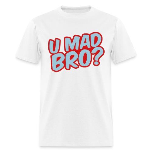 U Mad? - Men's T-Shirt