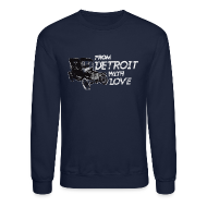 Long Sleeve Shirts ~ Crewneck Sweatshirt ~ From Detroit With Love