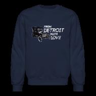 Long Sleeve Shirts ~ Crewneck Sweatshirt ~ From Detroit With Love