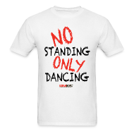 T-Shirts ~ Men's T-Shirt ~ NO Standing ONLY Dancing
