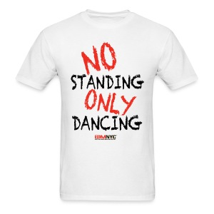 NO Standing ONLY Dancing - Men's T-Shirt