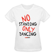 T-Shirts ~ Women's T-Shirt ~ NO Standing ONLY Dancing