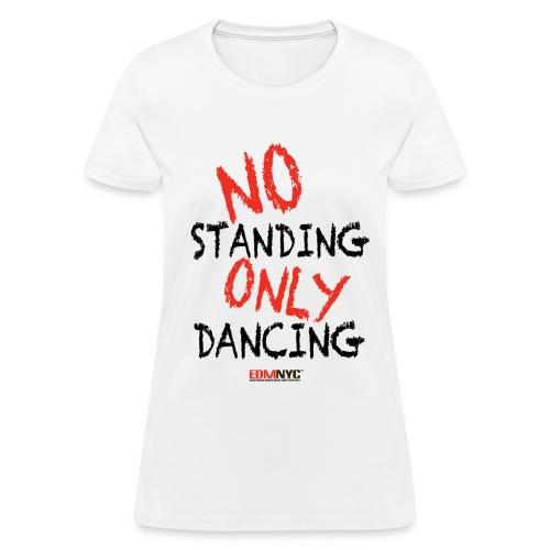 NO Standing ONLY Dancing - Women's T-Shirt