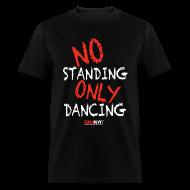T-Shirts ~ Men's T-Shirt ~ NO Standing ONLY Dancing