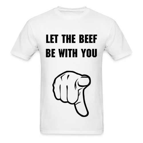 LET THE BEEF BE WITH YOU - Men's T-Shirt